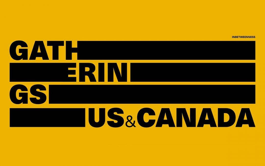Gatherings US & Canada INBETWEENNESS